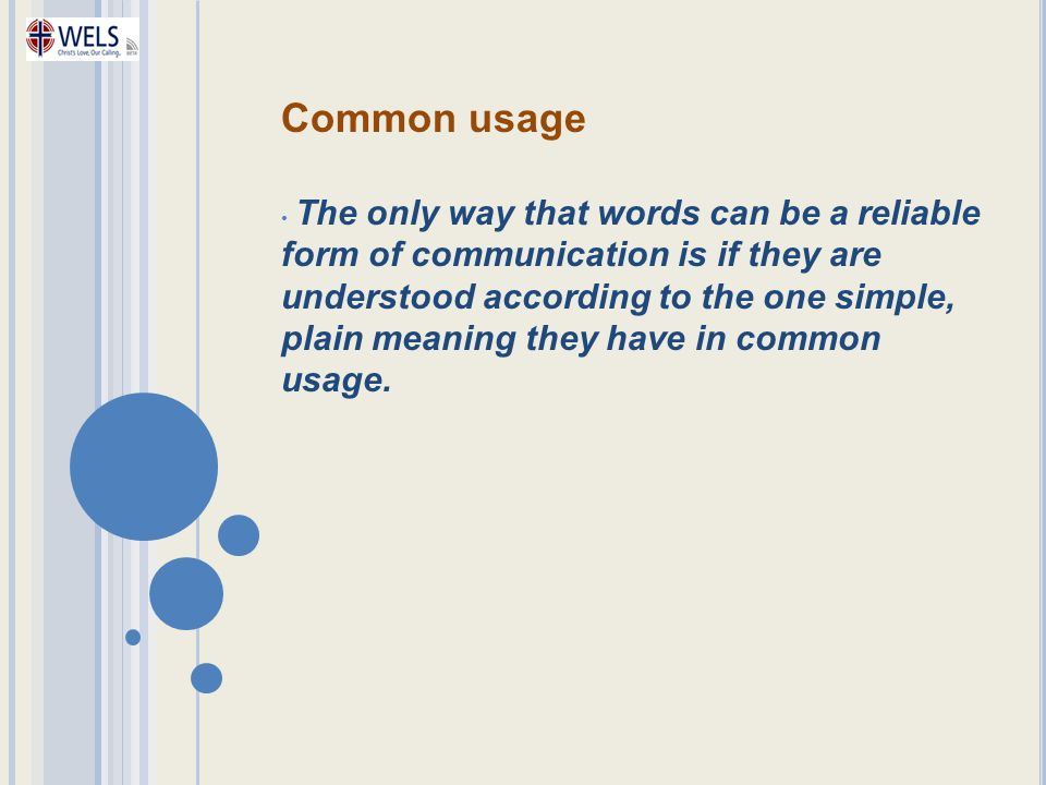 Common usage The only way that words can be a reliable form of communication is if they are understood according to the one simple, plain meaning they