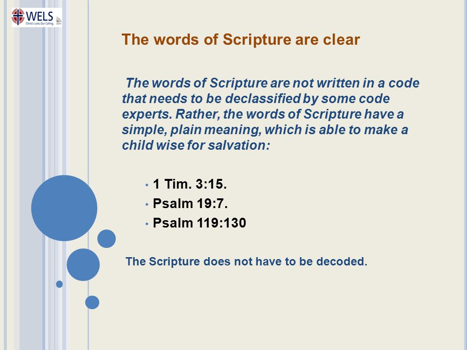 The words of Scripture are clear The words of Scripture are not written in a code that needs to be declassified by some code experts. Rather, the word