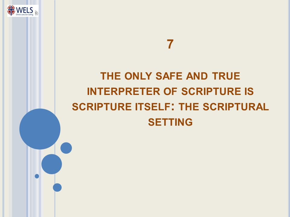 7 THE ONLY SAFE AND TRUE INTERPRETER OF SCRIPTURE IS SCRIPTURE ITSELF : THE SCRIPTURAL SETTING