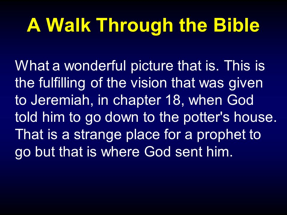 A Walk Through the Bible What a wonderful picture that is.