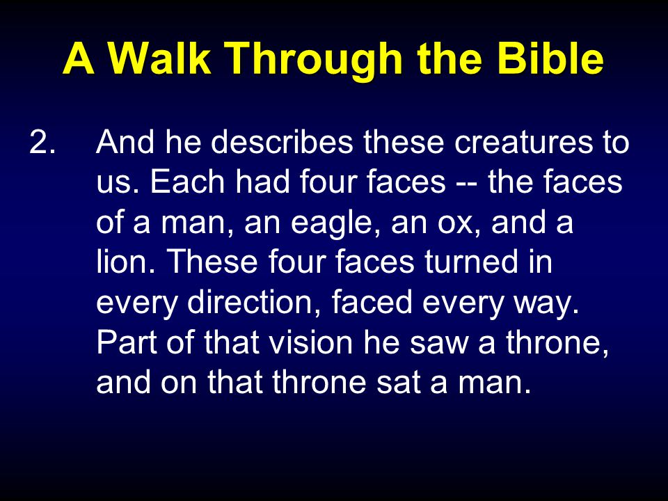 A Walk Through the Bible 2.And he describes these creatures to us.