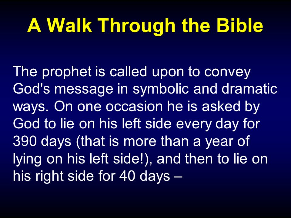 A Walk Through the Bible The prophet is called upon to convey God s message in symbolic and dramatic ways.
