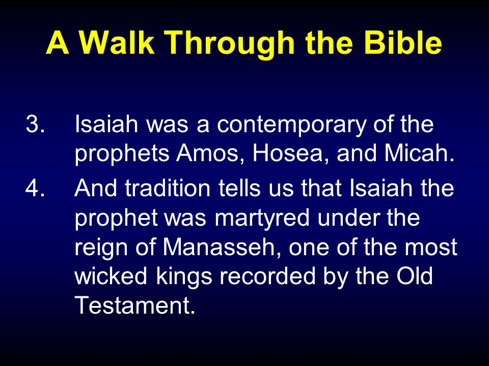 A Walk Through the Bible 3.Isaiah was a contemporary of the prophets Amos, Hosea, and Micah.