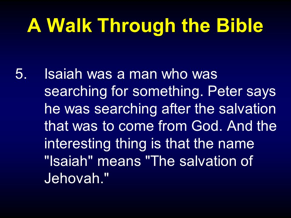 A Walk Through the Bible 5.Isaiah was a man who was searching for something.