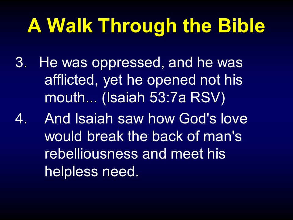 A Walk Through the Bible 3.He was oppressed, and he was afflicted, yet he opened not his mouth...