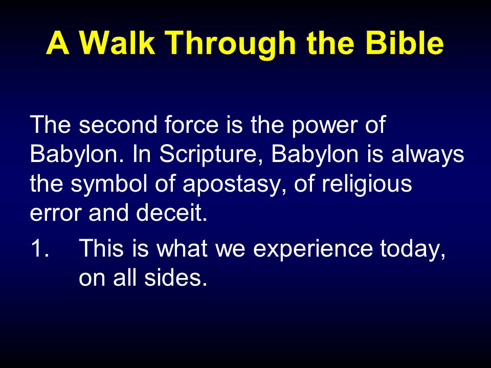 A Walk Through the Bible The second force is the power of Babylon.