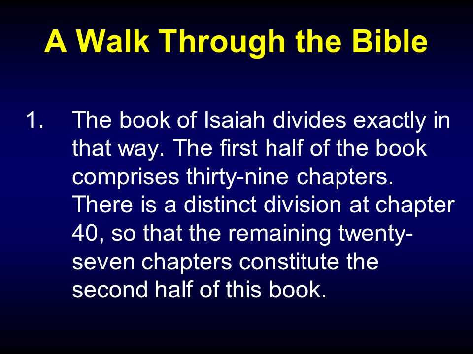 A Walk Through the Bible 1.The book of Isaiah divides exactly in that way.