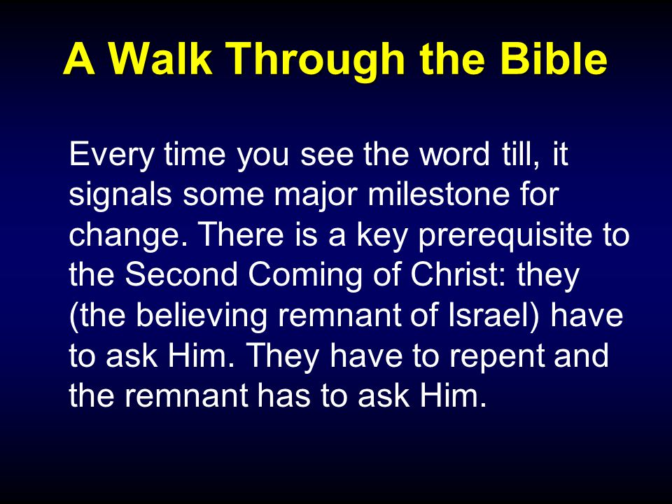 A Walk Through the Bible Every time you see the word till, it signals some major milestone for change.