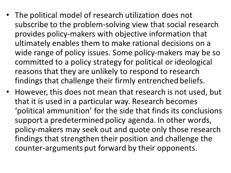 According to the enlightenment model, the situation is not simply one in which the findings gleaned from either a single research study or collection of related studies have an immediate and direct effect on specific policies.