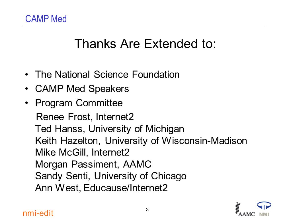 CAMP Med 3 Thanks Are Extended to: The National Science Foundation CAMP Med Speakers Program Committee Renee Frost, Internet2 Ted Hanss, University of