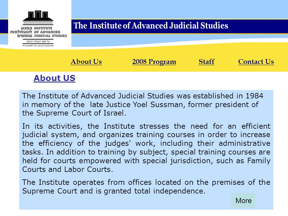 The Institute of Advanced Judicial Studies was established in 1984 in memory of the late Justice Yoel Sussman, former president of the Supreme Court of Israel.