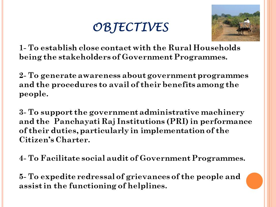 OBJECTIVES 1- To establish close contact with the Rural Households being the stakeholders of Government Programmes. 2- To generate awareness about gov