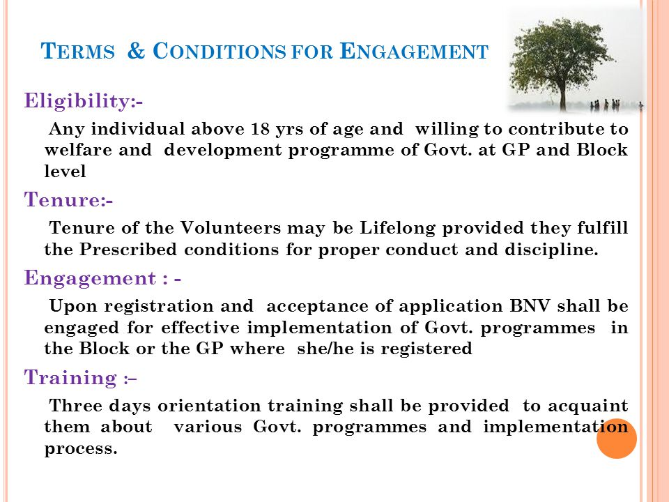 T ERMS & C ONDITIONS FOR E NGAGEMENT Eligibility:- Any individual above 18 yrs of age and willing to contribute to welfare and development programme o