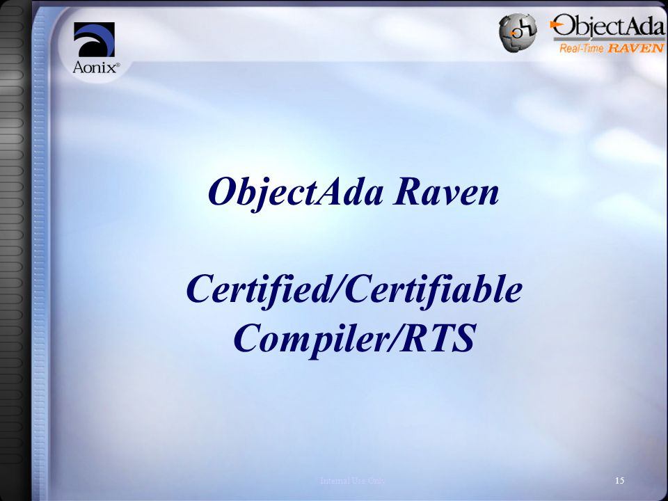 Internal Use Only15 ObjectAda Raven Certified/Certifiable Compiler/RTS