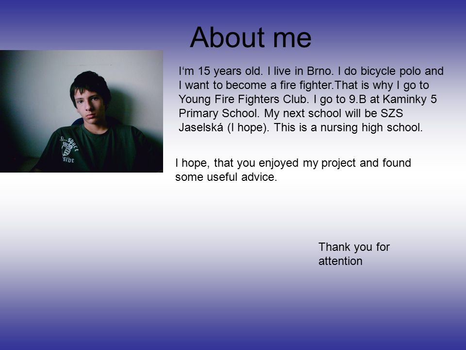 About me I'm 15 years old.I live in Brno.