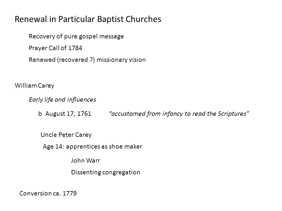 Beginning ministry 1781Joined group in founding Hackleton Baptist Church Marries Dorothy Plackett 1782Begins to preach in village of Earls Barton 1783Baptized by John Ryland, Jr.