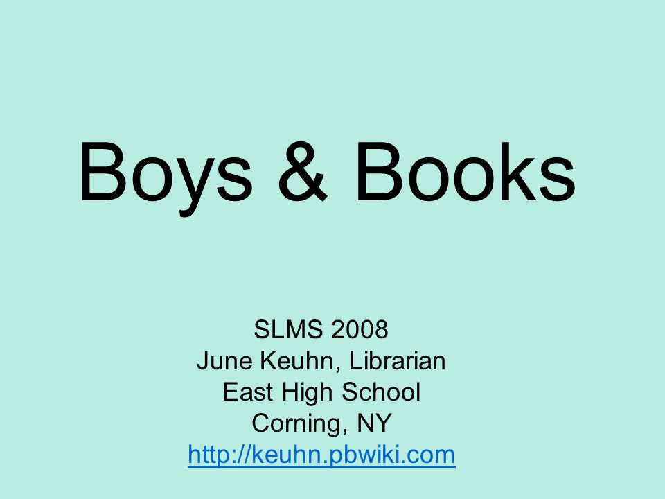 Boys& Books SLMS 2008 June Keuhn, Librarian East High School Corning, NY