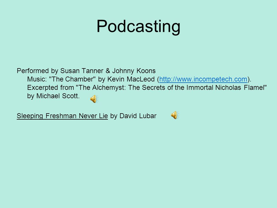 Podcasting Performed by Susan Tanner & Johnny Koons Music: The Chamber by Kevin MacLeod (