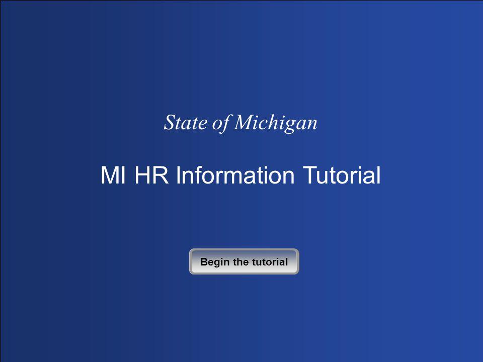 State of Michigan MI HR Information Tutorial Begin the tutorial