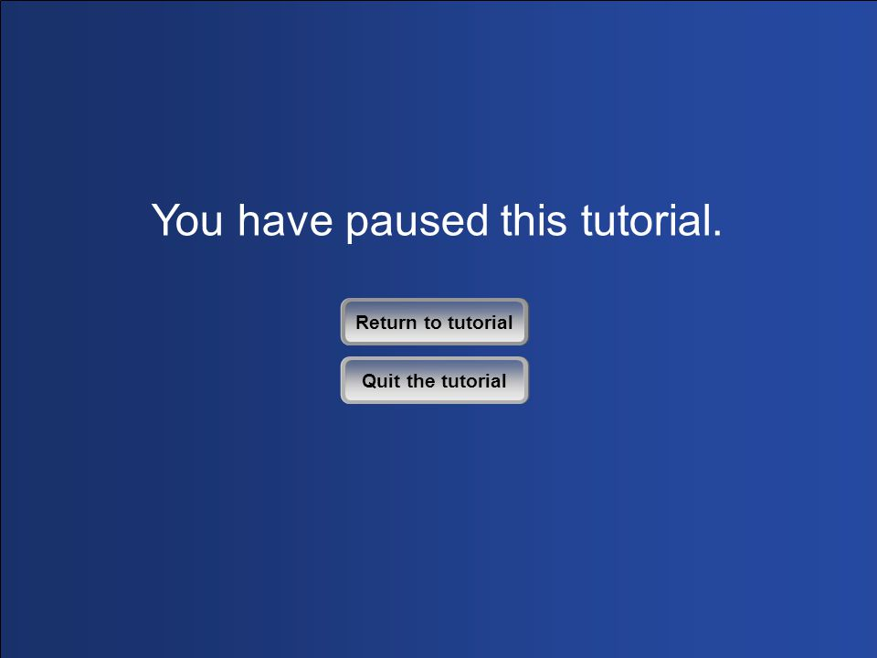 You have paused this tutorial. Return to tutorial Quit the tutorial