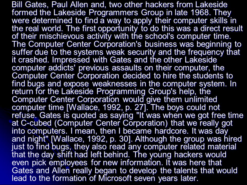 Bill Gates, Paul Allen and, two other hackers from Lakeside formed the Lakeside Programmers Group in late 1968.