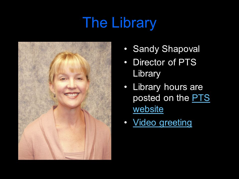The Library Sandy Shapoval Director of PTS Library Library hours are posted on the PTS websitePTS website Video greeting