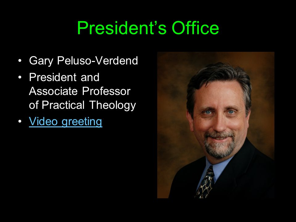 President's Office Gary Peluso-Verdend President and Associate Professor of Practical Theology Video greeting
