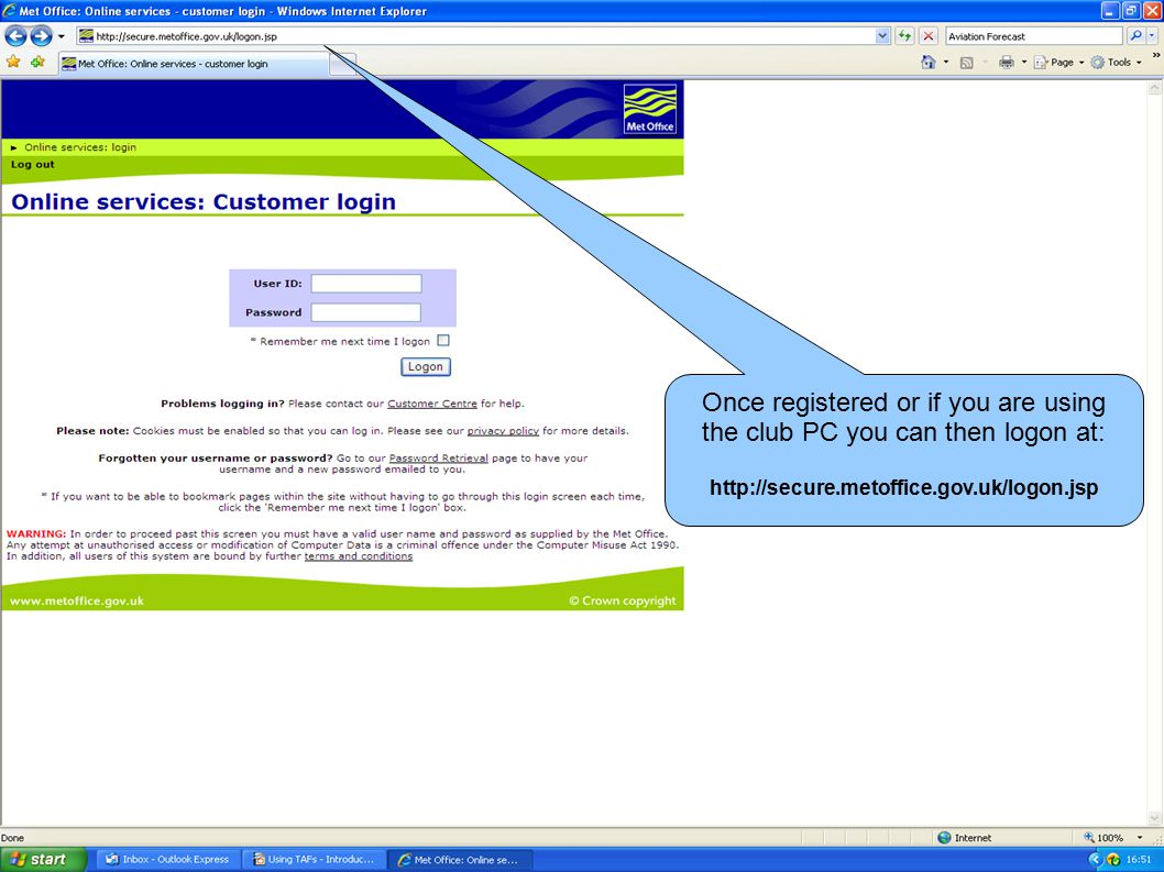 Once registered or if you are using the club PC you can then logon at: http://secure.metoffice.gov.uk/logon.jsp