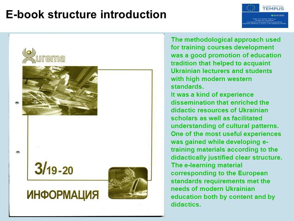 E-book structure introduction The methodological approach used for training courses development was a good promotion of education tradition that helped to acquaint Ukrainian lecturers and students with high modern western standards.