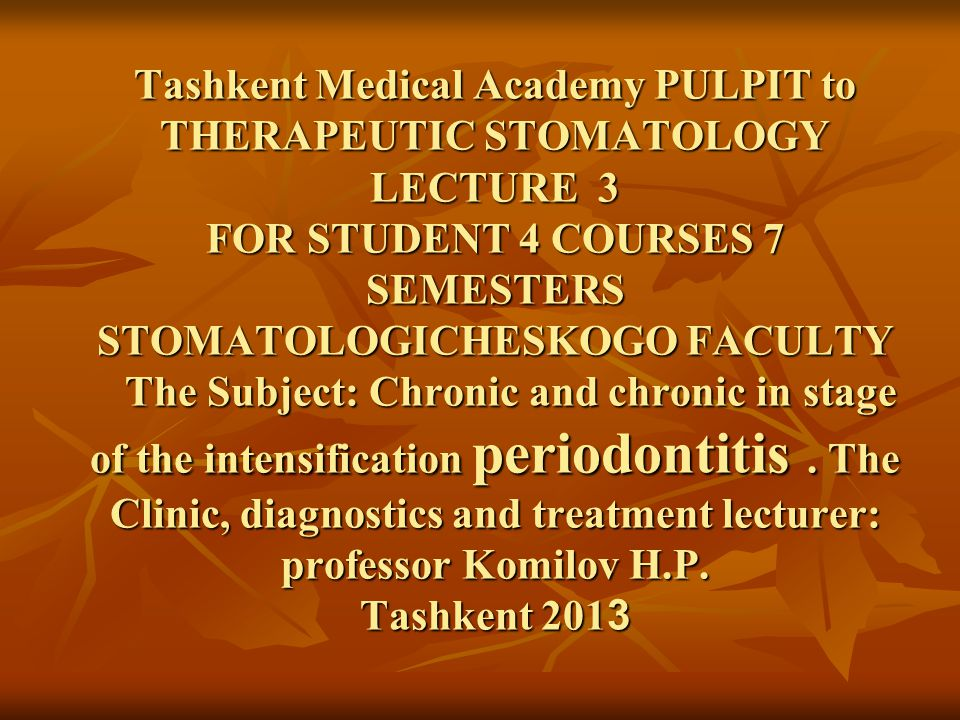 Tashkent Medical Academy PULPIT to THERAPEUTIC STOMATOLOGY LECTURE 3 FOR STUDENT 4 COURSES 7 SEMESTERS STOMATOLOGICHESKOGO FACULTY The Subject: Chronic and chronic in stage of the intensification periodontitis.