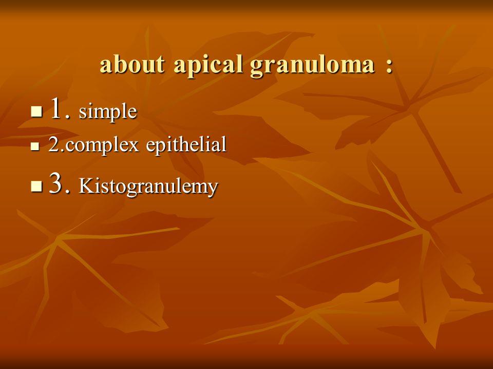 about apical granuloma: about apical granuloma : 1.