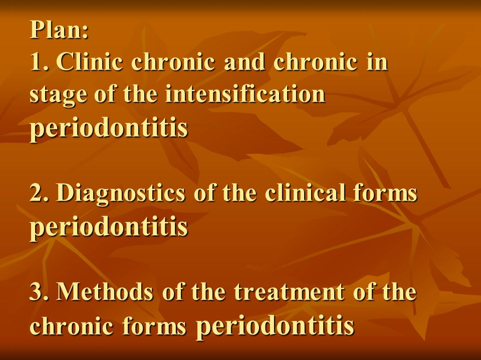 Plan: 1. Clinic chronic and chronic in stage of the intensification periodontitis 2.