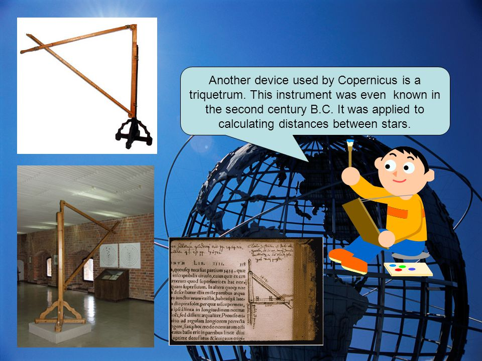 Another device used by Copernicus is a triquetrum.