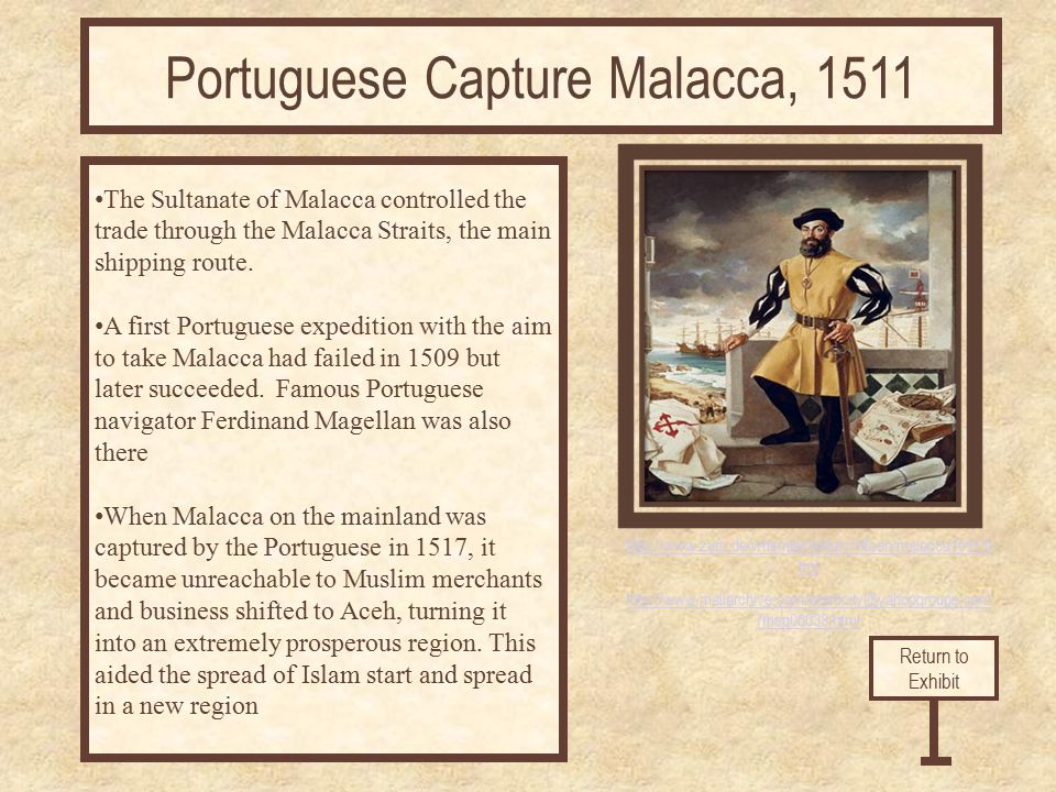 http://www.zum.de/whkmla/military/16cen/malacca1511.h tml http://www.mailarchive.com/islamcity@yahoogroups.com /msg06033.html The Sultanate of Malacca controlled the trade through the Malacca Straits, the main shipping route.