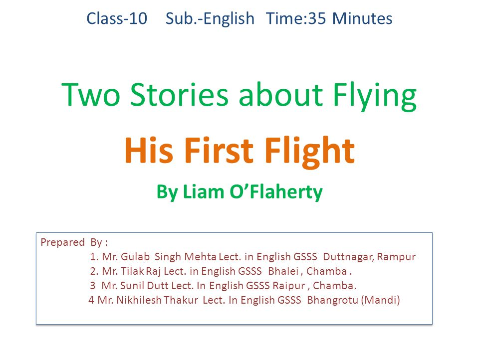 Class-10 Sub.-English Time:35 Minutes Two Stories about Flying His First Flight By Liam O'Flaherty Prepared By : 1.