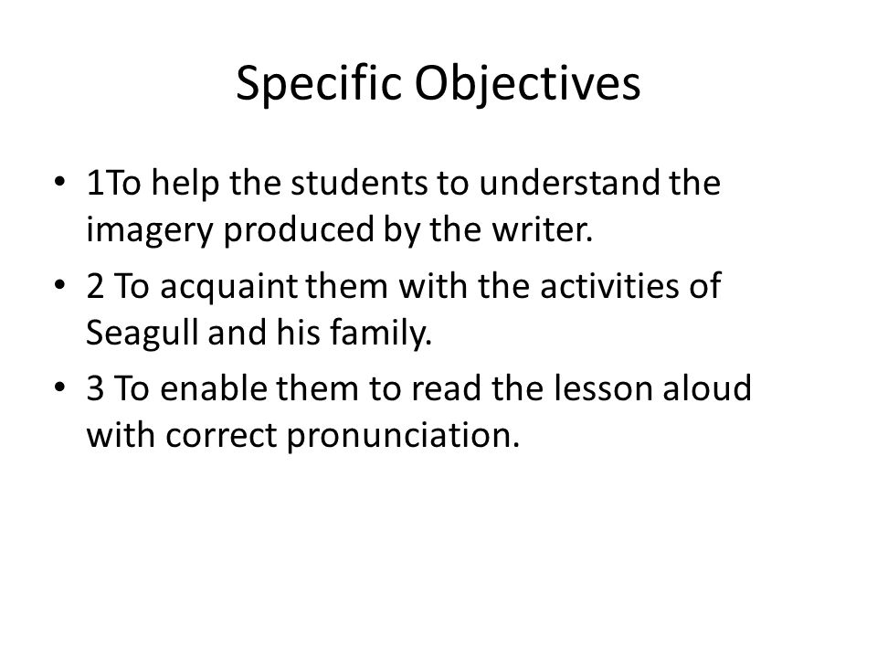 Specific Objectives 1To help the students to understand the imagery produced by the writer.