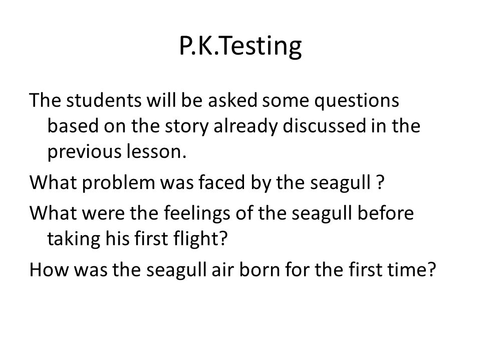 P.K.Testing The students will be asked some questions based on the story already discussed in the previous lesson.