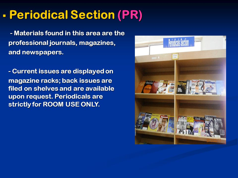  Periodical Section (PR) - Materials found in this area are the - Materials found in this area are the professional journals, magazines, and newspapers.