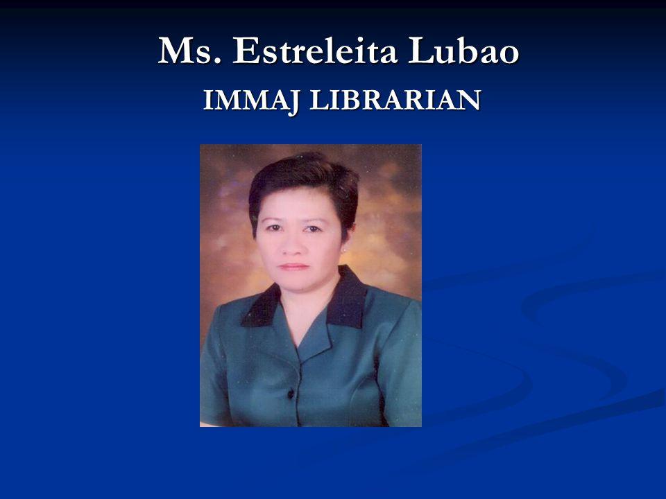 Ms. Estreleita Lubao IMMAJ LIBRARIAN