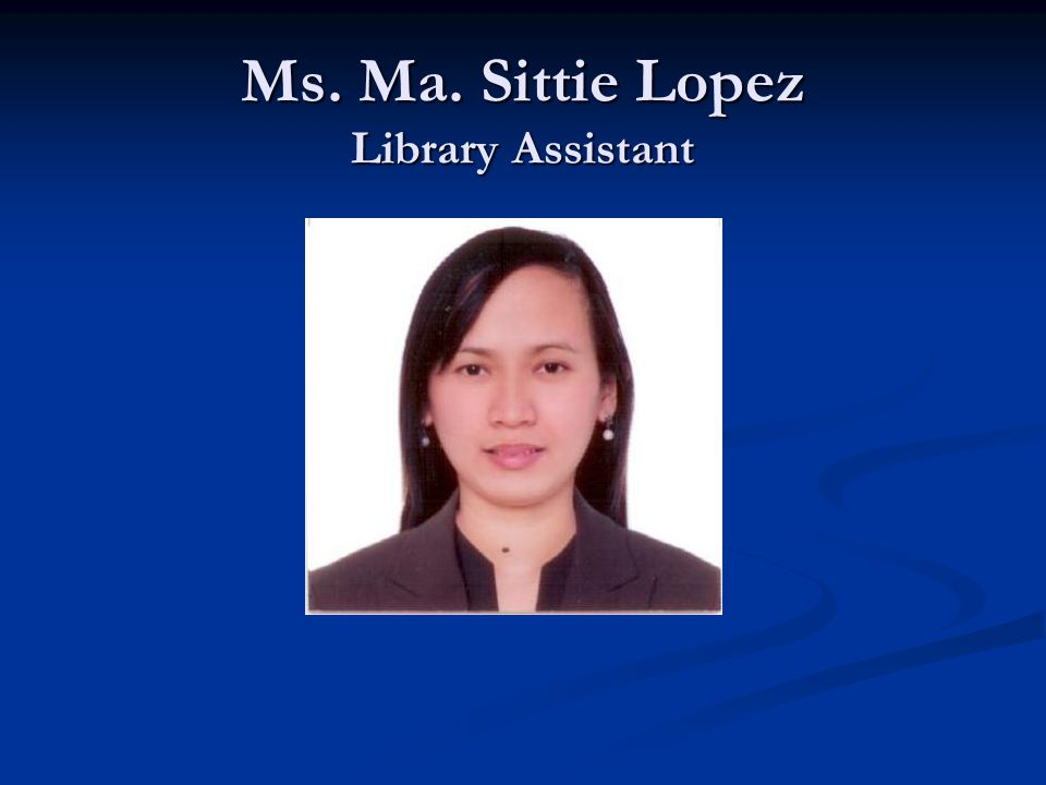 Ms. Ma. Sittie Lopez Library Assistant