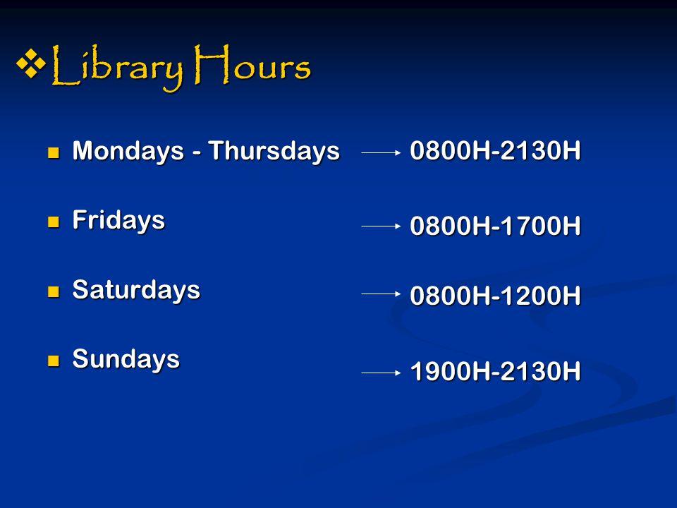  Library Hours Mondays - Thursdays Fridays Saturdays Sundays 0800H-2130H 0800H-2130H 0800H-1700H 0800H-1700H 0800H-1200H 0800H-1200H 1900H-2130H 1900H-2130H