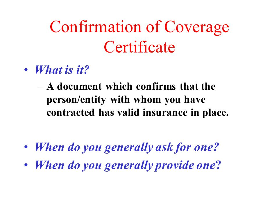 Insurance Requirement How do you find out if the party with whom you are entering into an agreement has insurance.