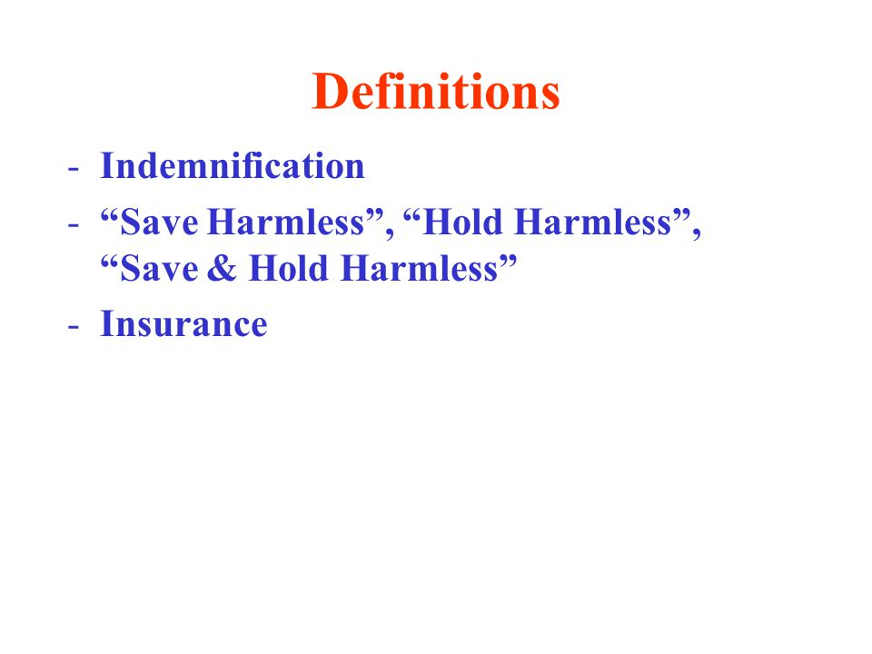 Definitions -Indemnification - Save Harmless , Hold Harmless , Save & Hold Harmless -Insurance