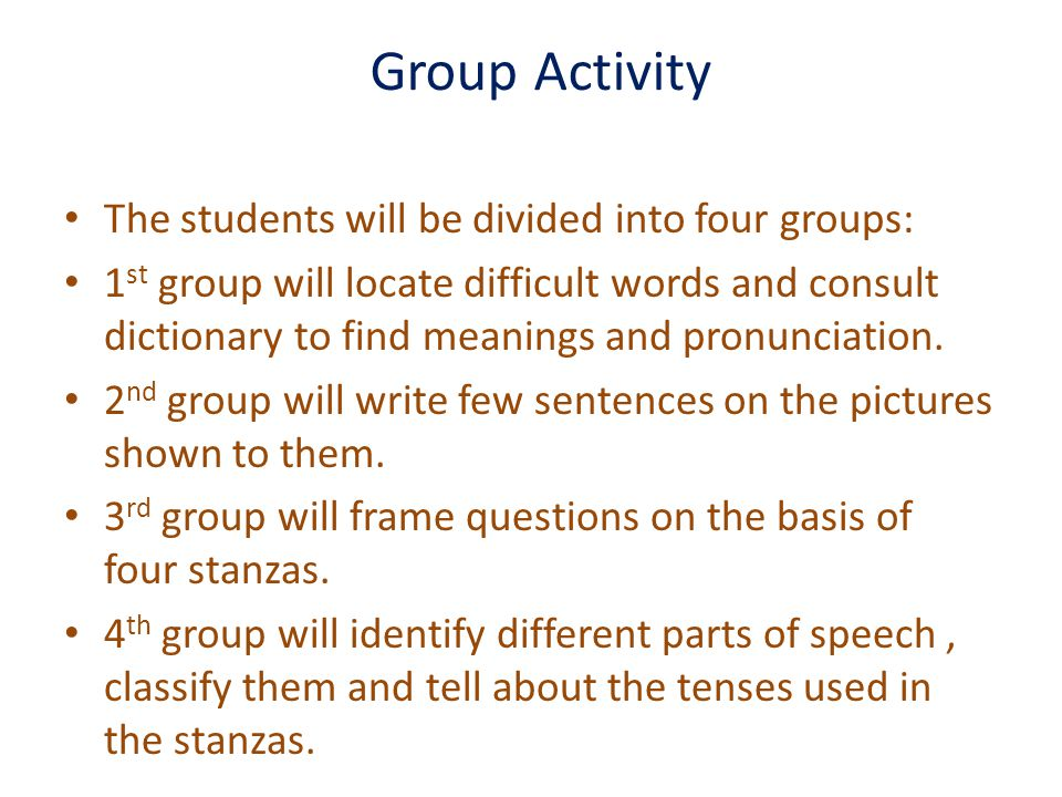 Group Activity The students will be divided into four groups: 1 st group will locate difficult words and consult dictionary to find meanings and pronu
