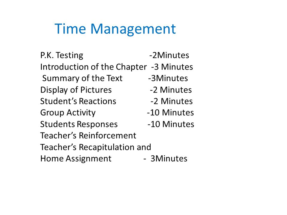 Time Management P.K. Testing -2Minutes Introduction of the Chapter -3 Minutes Summary of the Text -3Minutes Display of Pictures -2 Minutes Student's R