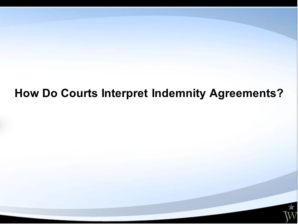 How Do Courts Interpret Indemnity Agreements