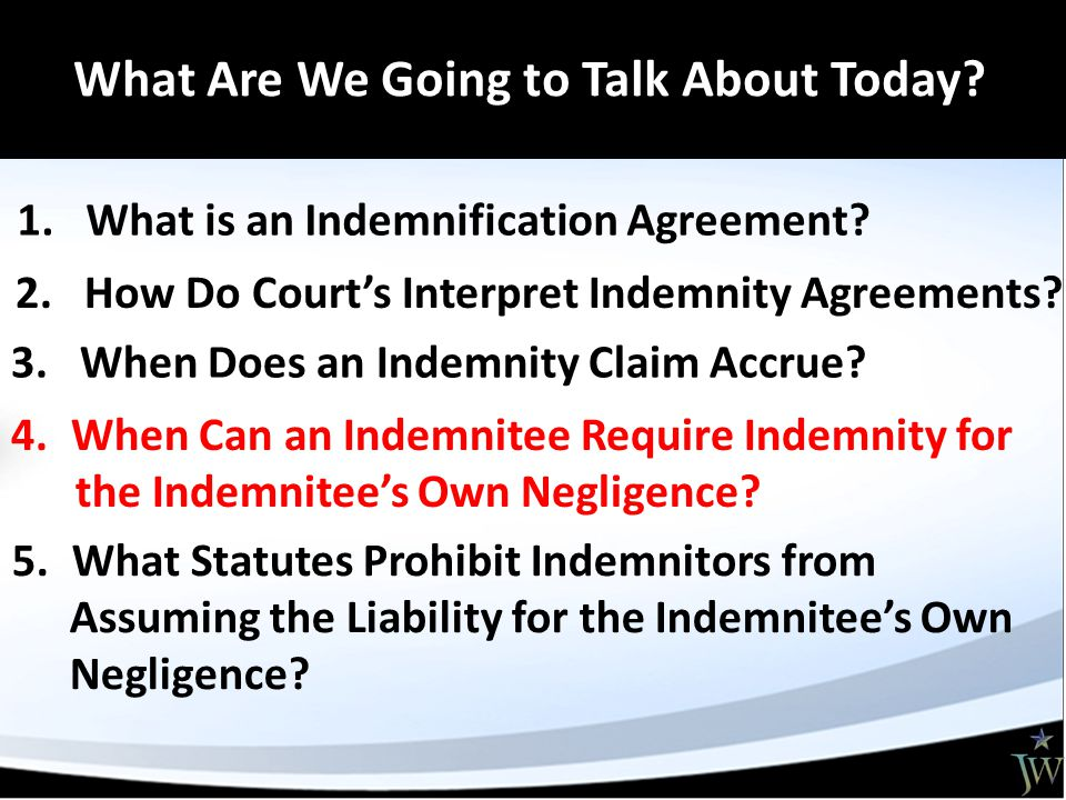 1. What is an Indemnification Agreement. 2. How Do Court's Interpret Indemnity Agreements.