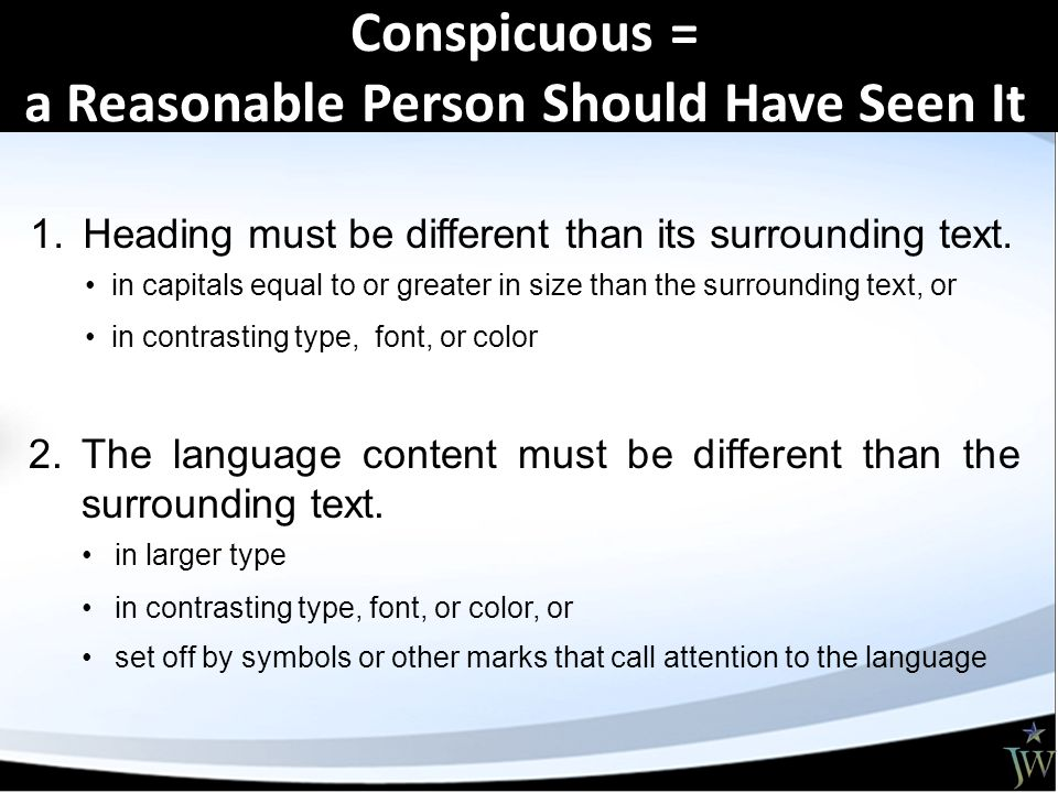 Conspicuous = a Reasonable Person Should Have Seen It 1.Heading must be different than its surrounding text.