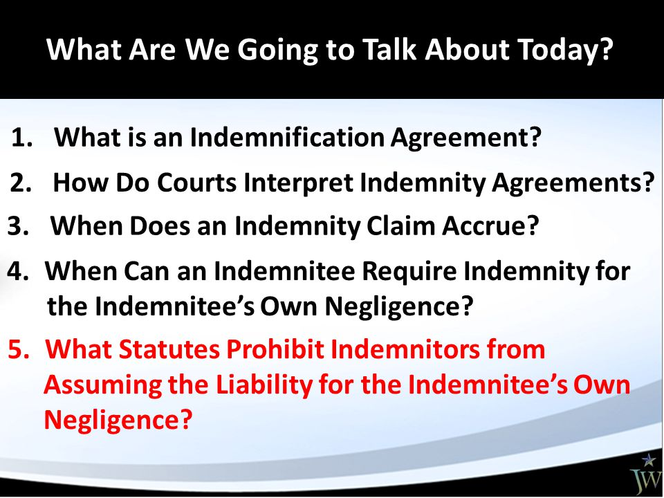 1. What is an Indemnification Agreement. 2. How Do Courts Interpret Indemnity Agreements.