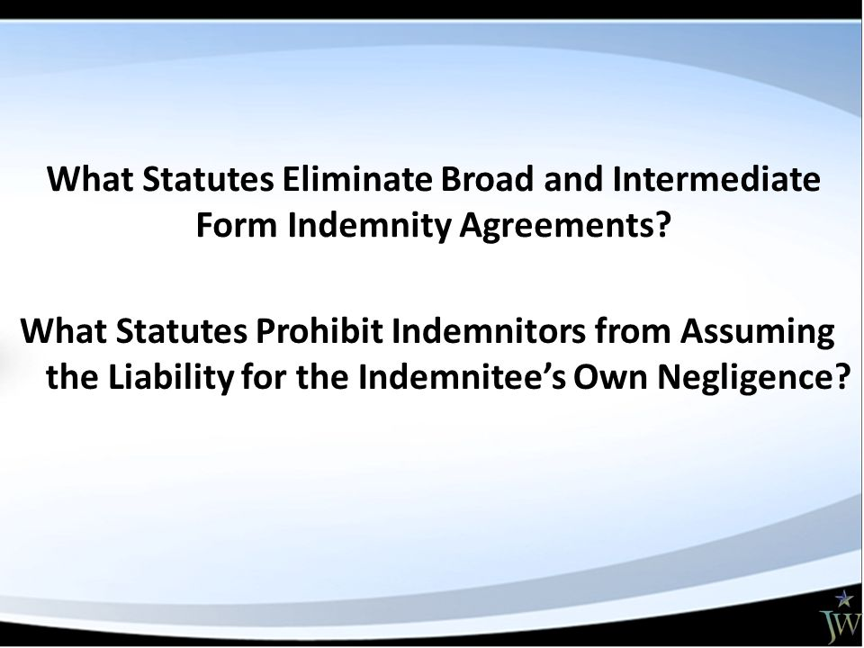 What Statutes Prohibit Indemnitors from Assuming the Liability for the Indemnitee's Own Negligence.